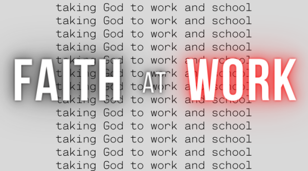 Series: Faith at Work -- Taking Faith to Work and School